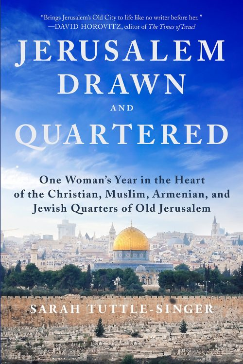 Jerusalem Drawn and Quartered: One Woman's Year in the Heart of the Christian, Muslim, Armenian, and Jewish Quarters of Old Jerusalem by Sarah Tuttle-Singer