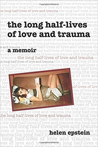 The Long Half-Lives of Love and Trauma: A Memoir by Helen Epstein