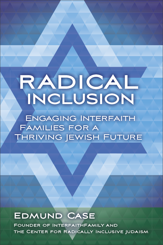 Radical Inclusion: Engaging Interfaith Families for a Thriving Jewish Future by Ed Case