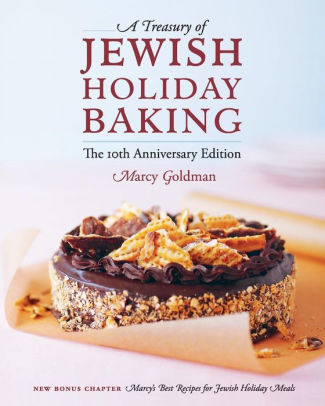 """""""The 10th Anniversary Edition: A Treasury of Jewish Holiday Baking"""" by Marcy Goldman"""