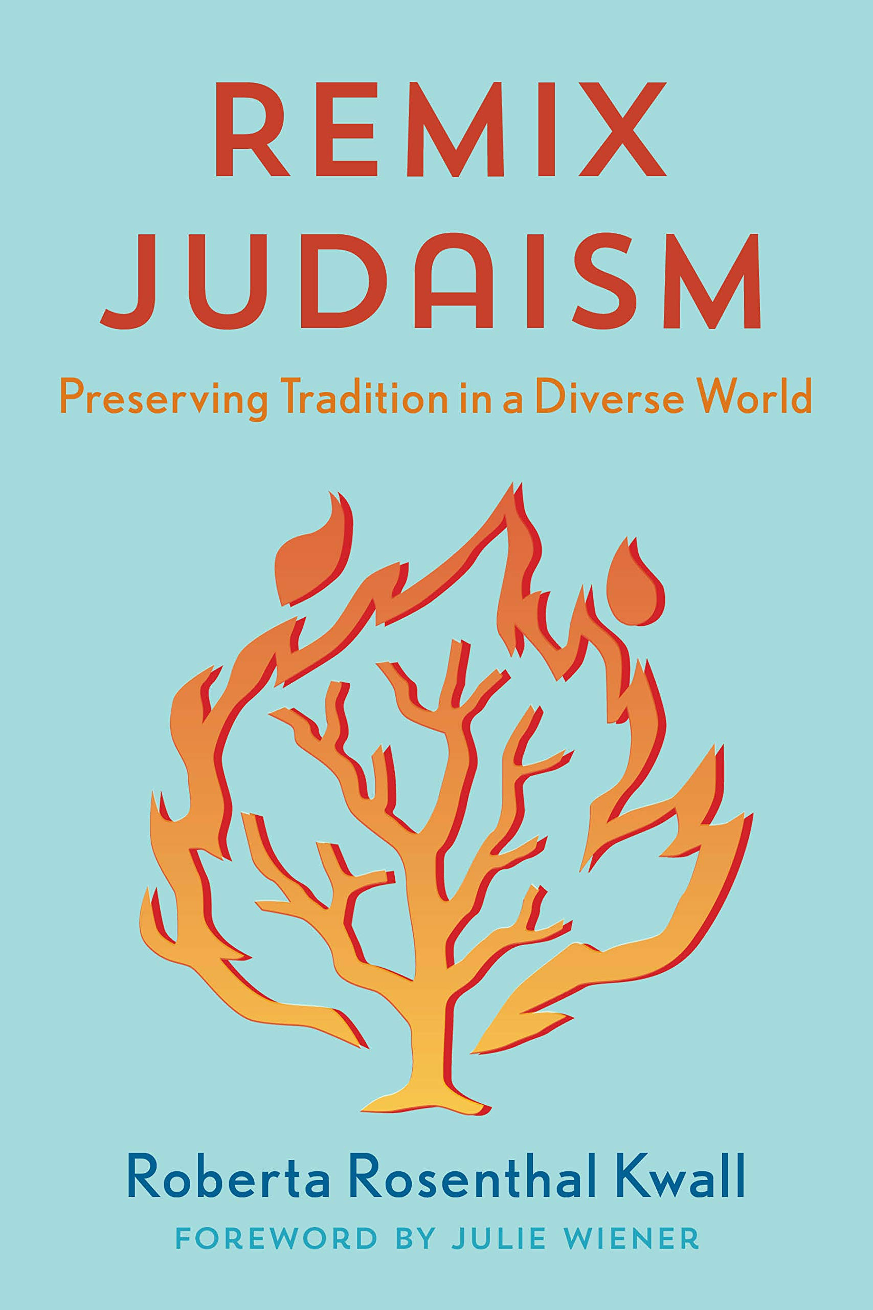 Remix Judaism: Preserving Tradition in a Diverse World by Professor Roberta Rosenthal Kwall